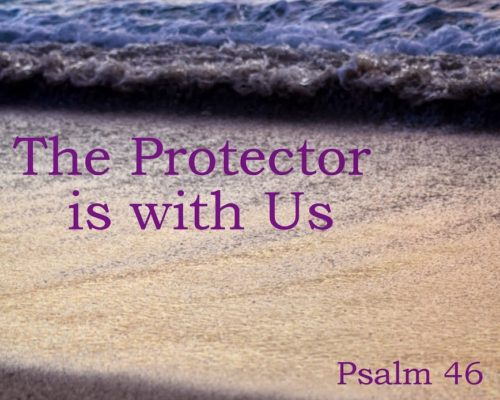 The Protector is with Us {Psalm 46}