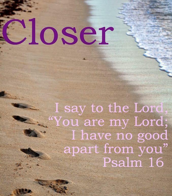 Closer {Psalm 16}