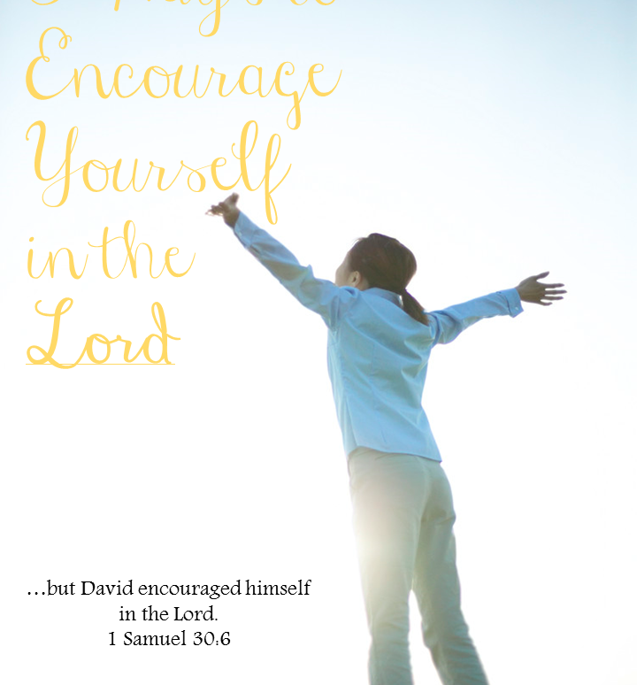 5 Ways to Encourage yourself in the Lord