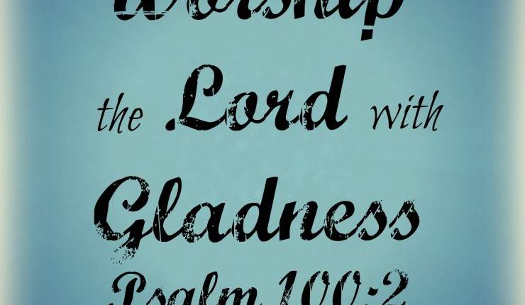 Worship the Lord with Gladness