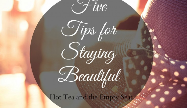 Five Tips for Staying Beautiful