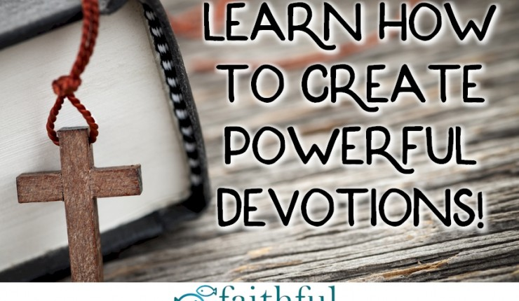 Learn How to Create Powerful Devotions With 5 Easy Steps