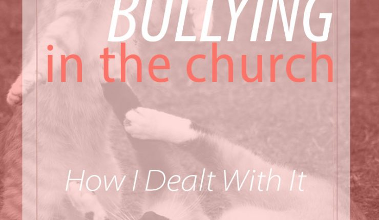 How I Dealt with Bullying in the Church