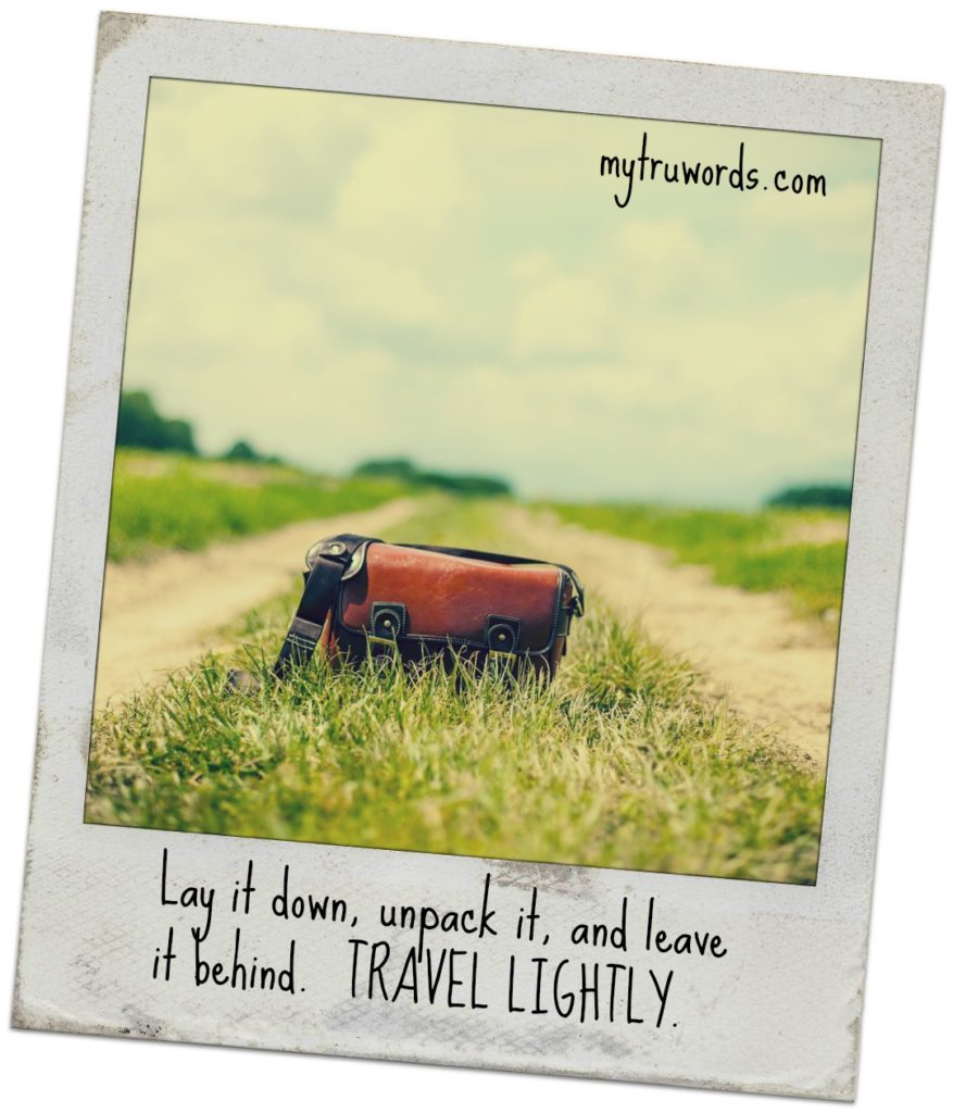 Lay it down. Travel lightly
