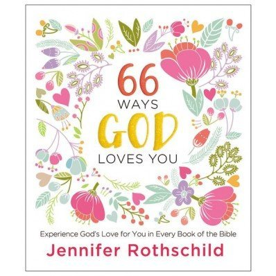 66 Ways God Loves by Jennifer Rothschild