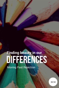 Overcoming Rejection and Celebrating Our Differences