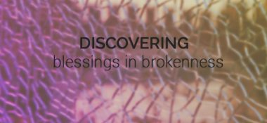 Blessed by Brokenness