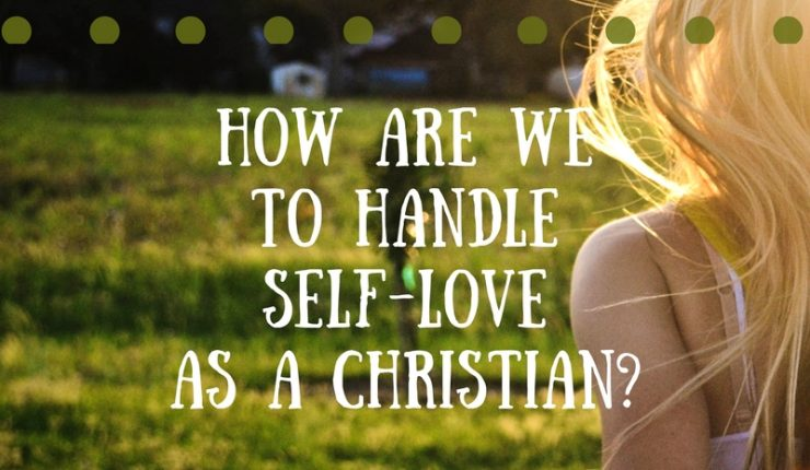 How To Handle Self-Love As A Christian