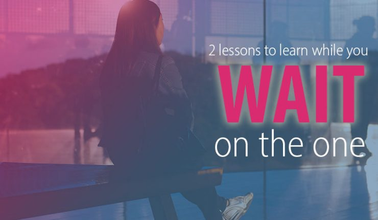 2 Lessons to Learn While Waiting for the One…