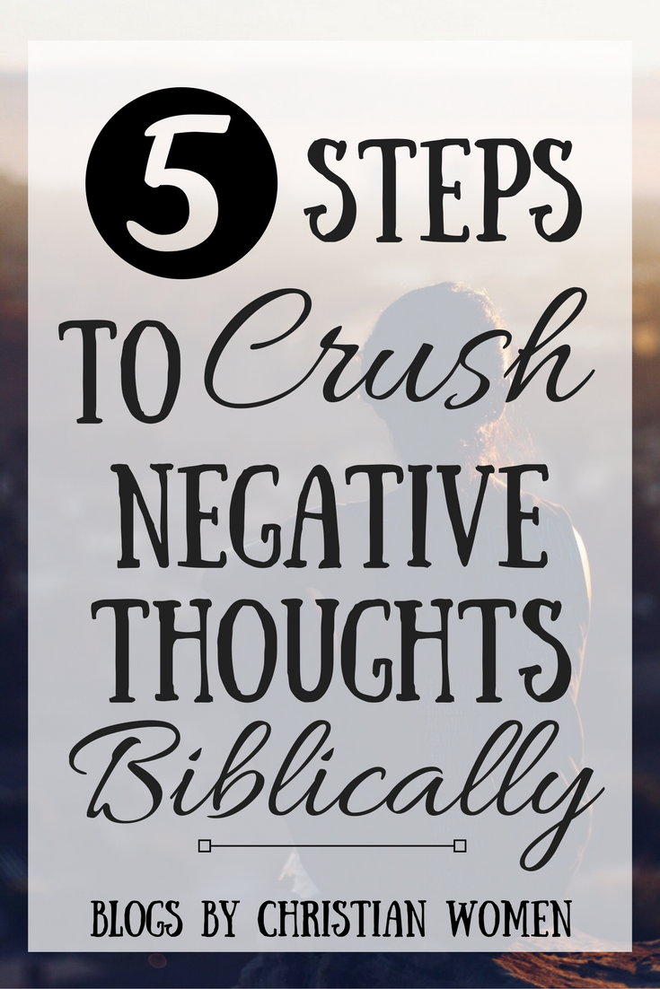 5 Steps to Crush Negative Thoughts Biblically
