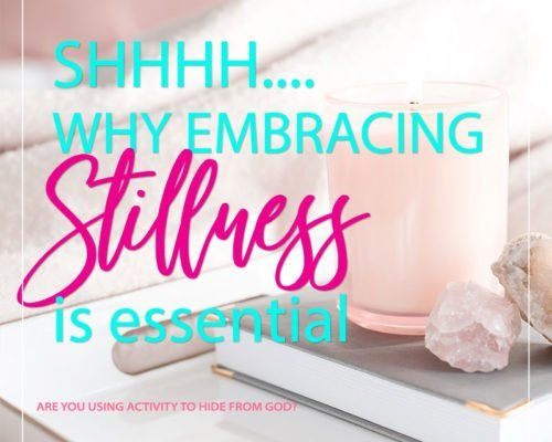 Shhhh…Why Embracing Stillness is Essential