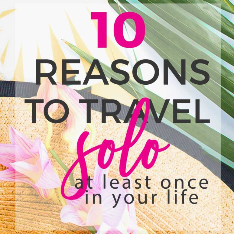 10 Reasons To Travel Solo at Least Once in Your Life