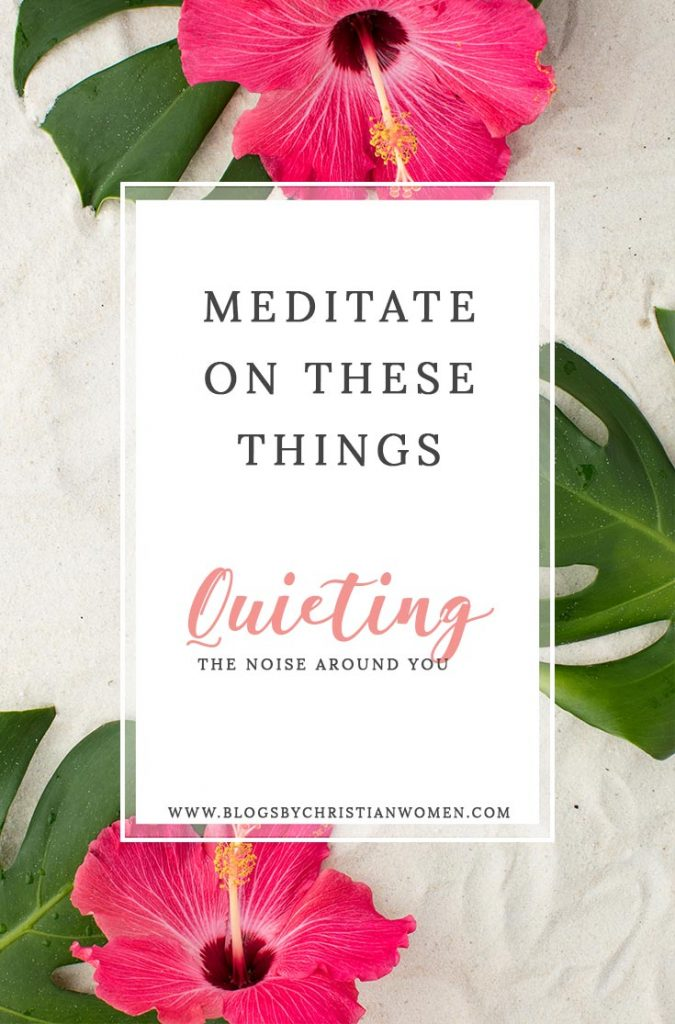 Choose to Meditate on These Things