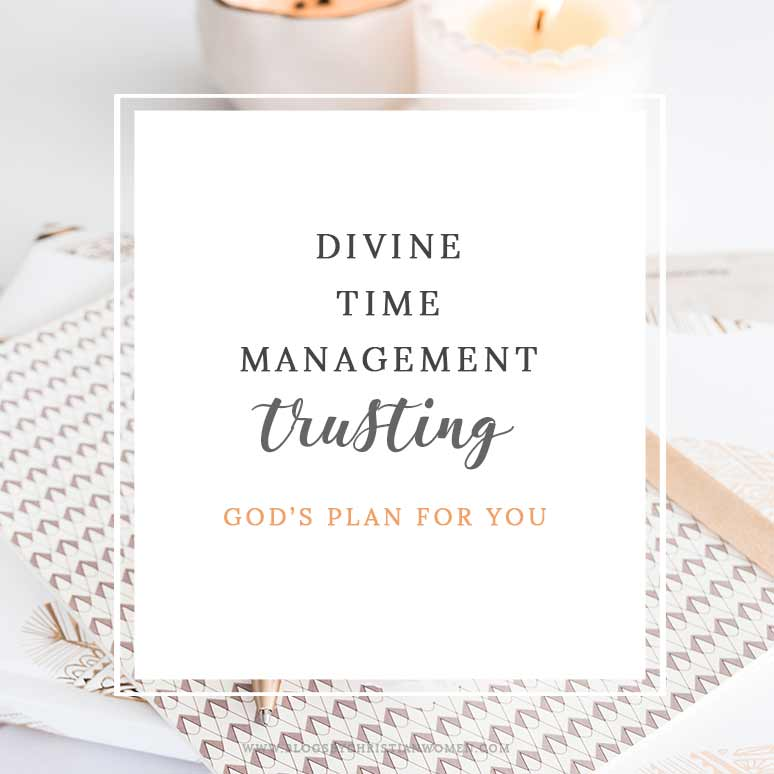 Divine Time Management: The Joy of Trusting God's Loving Plans for You
