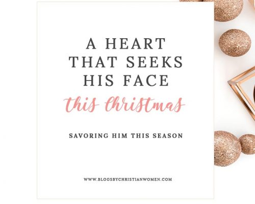 A Heart That Seeks His Face This Christmas