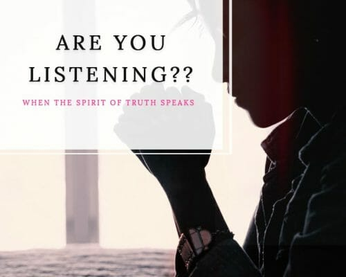 Spirit of Truth Speaks – Are You Listening?