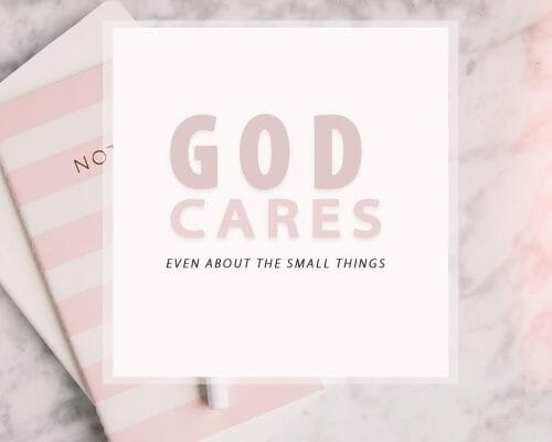 God Cares, Even About The Little Things