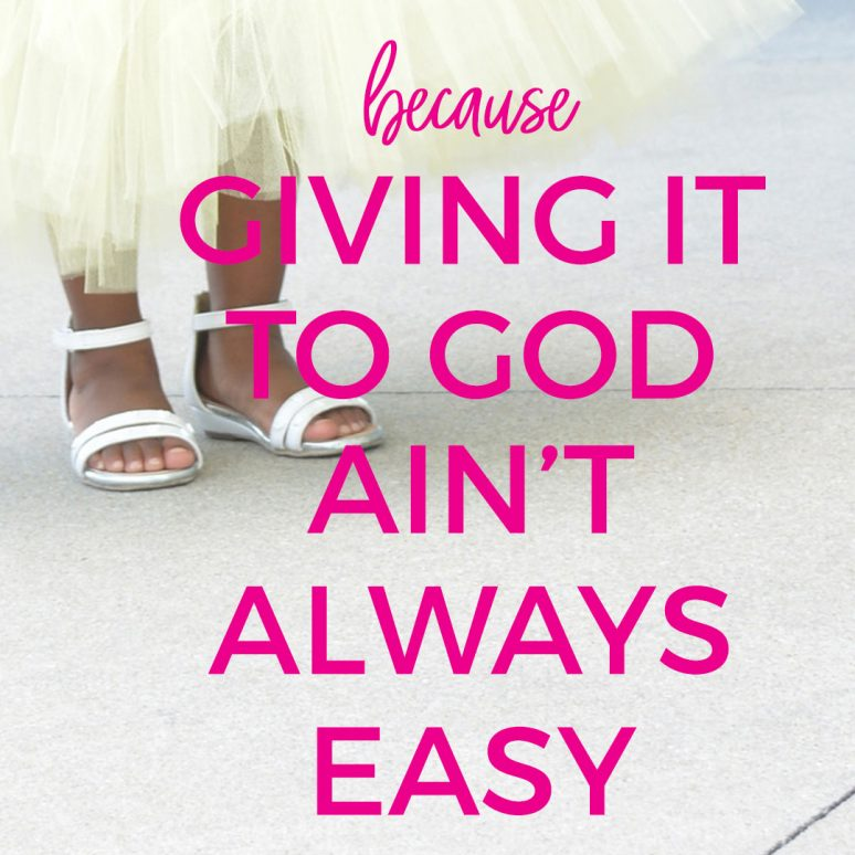 """Because """"Giving It To God"""" Is Easier Said Than Done"""