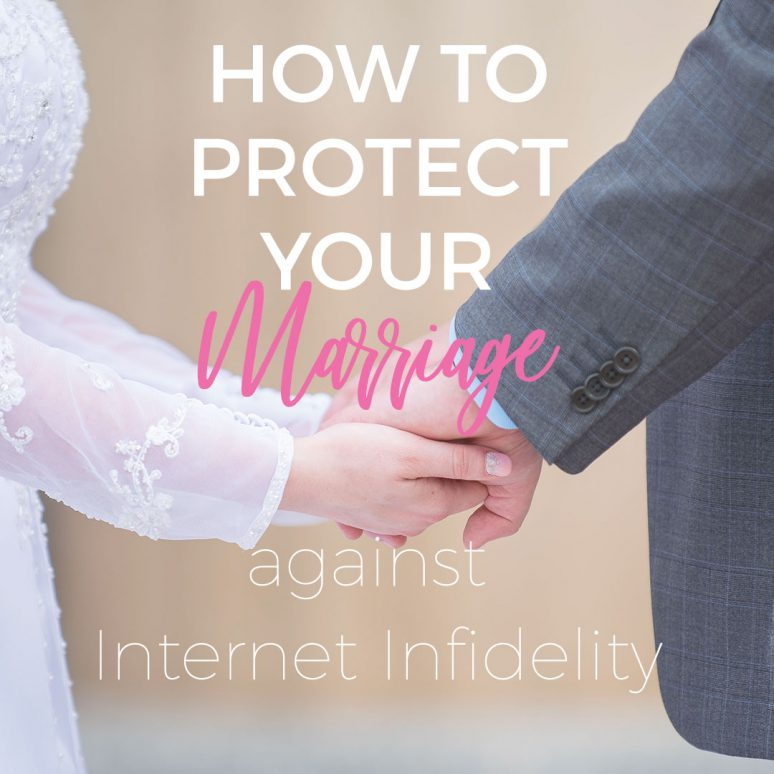 How to Protect Your Marriage against Internet Infidelity