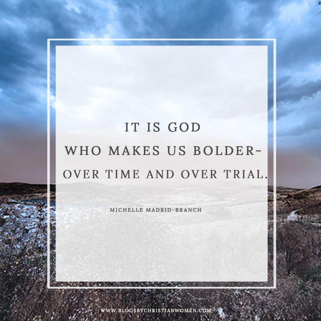 God Makes Us Bolder