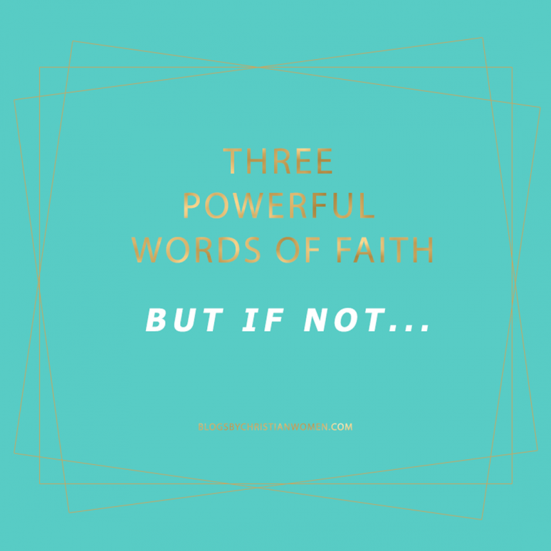 But if Not, Three Powerful Faith Words