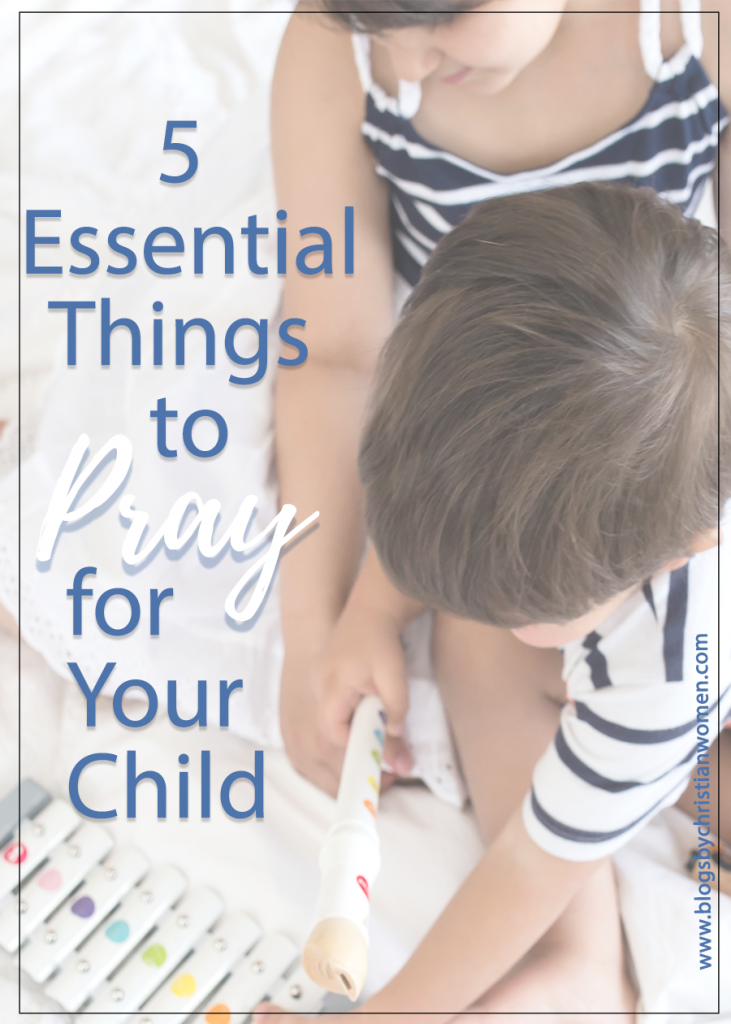 What to Pray for Your Children