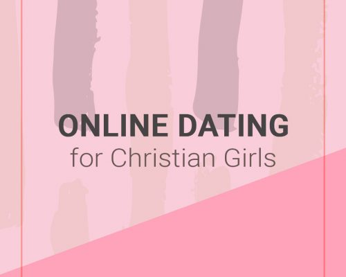 Online Dating as a Christian Girl