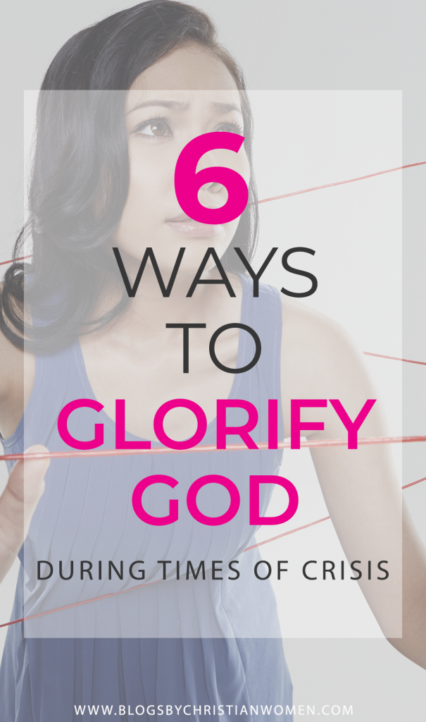Six Ways to Glorify God During Difficult Times